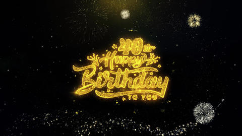 40th Happy Birthday Written Gold Particles Exploding Fireworks Display Live Action