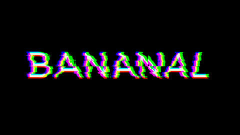 From the Glitch effect arises BANANAL. Then the TV turns off. Alpha channel Premultiplied - Matted Animation
