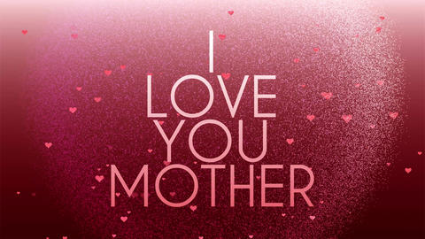 I love you Mother, happy mother's day background. Mom and hearts, love gift and greeting with Animation