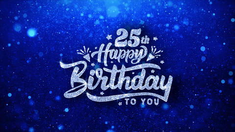 25th Happy Birthday Blue Text Wishes Particles Greetings, Invitation Live Action