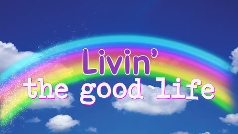 Animation of words living the good life appearing with rainbow Animation