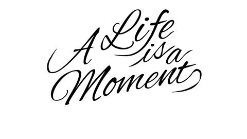 A Life is a moment. Calligraphic title with Alpha Channel Animation