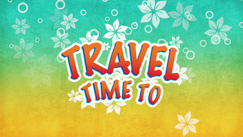 Animated text Time to Travel with fly flowers, summer background Animation